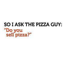 So I tell the Pizza Guy... by artpolitic