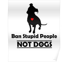 Ban Stupid People Not Dogs STOP BSL Poster