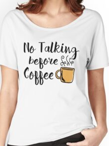 No talking Before Coffee Women's Relaxed Fit T-Shirt