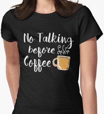 no talking before coffee Womens Fitted T-Shirt