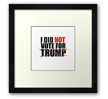 I Did Not Vote For Trump Framed Print