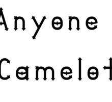 Has anyone Seen My Camelot? Sticker