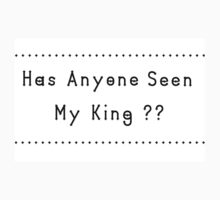 Has Anyone Seen My King? Kids Tee