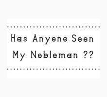 Has Anyone Seen MHas anyone Seen My Nobleman? Kids Tee