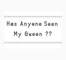 Has anyone Seen My Queen? One Piece - Short Sleeve