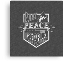 Pray For Peace People Everywhere - Hand Lettering - White on Gray Canvas Print
