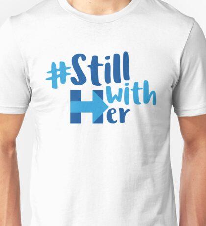 #StillWithHer - Hillary 2016 Unisex T-Shirt