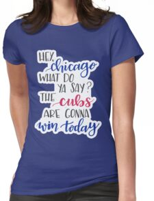 Hey Chicago - Go Cubs Go Womens Fitted T-Shirt