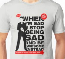 When I am sad I stop being sad and be awesome Unisex T-Shirt