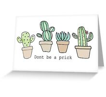 Don't Be A Prick Greeting Card