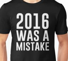 2016 Was A Mistake Unisex T-Shirt