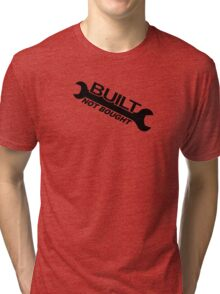 Built Not Bought Tri-blend T-Shirt