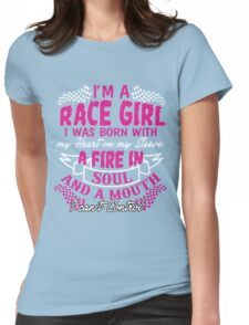 I'm a race girl I was born with my heart on my Sleeve Womens Fitted T-Shirt