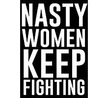 Nasty Women Keep Fighting Photographic Print