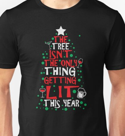 The Tree Isn't The Only Thing Getting Lit This Year Unisex T-Shirt
