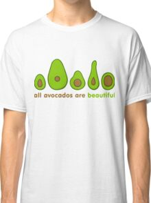 All avocados are beautiful Classic T-Shirt
