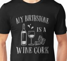 MY BIRTHSTONE IS A WINE CORK T SHIRT Unisex T-Shirt