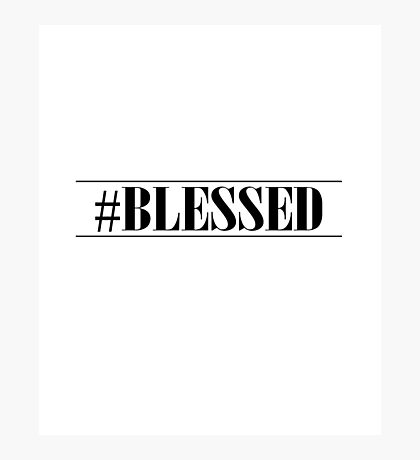 Hashtag Blessed  Photographic Print