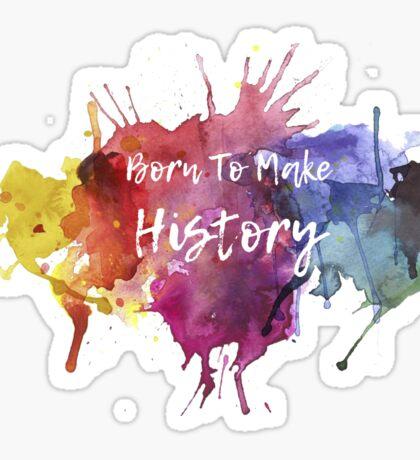 Born to Make History Watercolour 1  Sticker