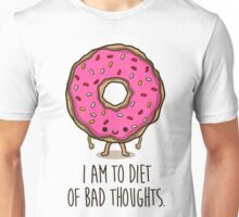 I am to diet of bad thoughts Unisex T-Shirt