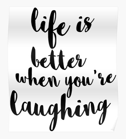 Life Is Better When You're Laughing - Happiness Quote Poster
