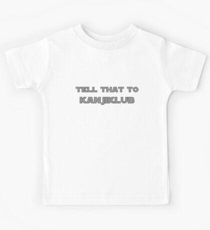 Tell that to Kanjiklub Kids Tee