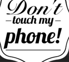 DONT TOUCH MY PHONE! Sticker