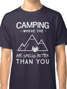 Camping. Where the air smells better than you Classic T-Shirt
