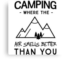 Camping. Where the air smells better than you Canvas Print