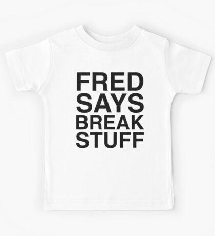 Fred Says Break Stuff Kids Tee