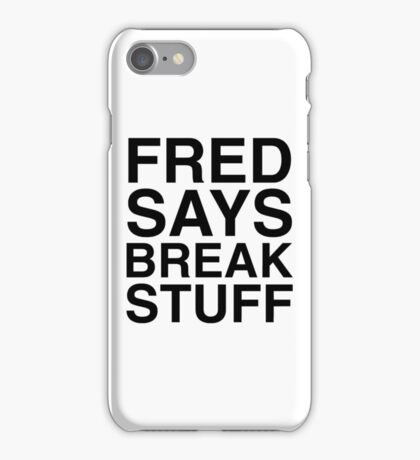 Fred Says Break Stuff iPhone Case/Skin