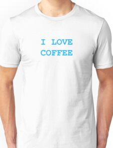 I Love Coffee - turquoise blue and white text design Unisex T-Shirt