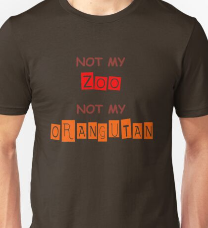Not My Orangutan Unisex T-Shirt