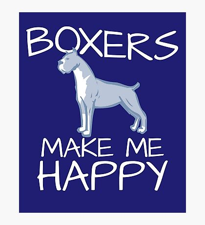 Boxers Make Me Happy Photographic Print