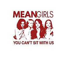 Mean Girls - You can't sit with us Photographic Print