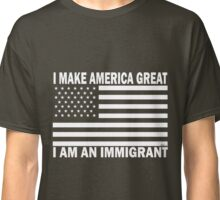 I Make America Great - I Am An Immigrant (White/Black) Classic T-Shirt