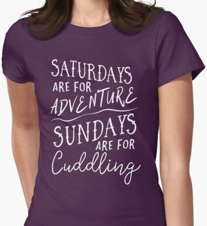 Saturdays are for adventure. Sundays are for cuddling Womens Fitted T-Shirt