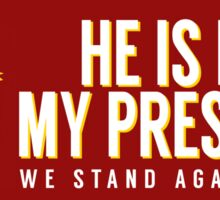 He is Not My President Sticker