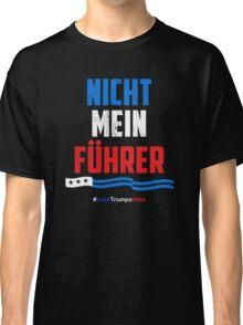 Nicht Mein Fuhrer - Not My President Classic T-Shirt