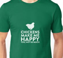 Chickens Make Me Happy Not You Unisex T-Shirt