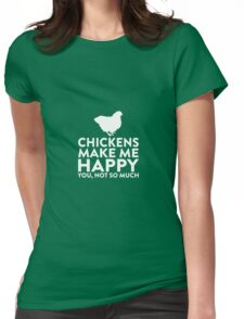 Chickens Make Me Happy Not You Womens Fitted T-Shirt