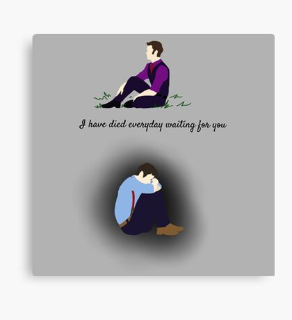 I have died everyday waiting for you Canvas Print