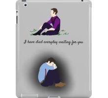 I have died everyday waiting for you iPad Case/Skin