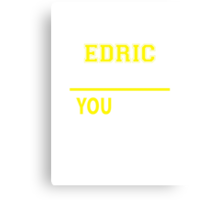 It's An EDRIC thing, you wouldn't understand !! Canvas Print