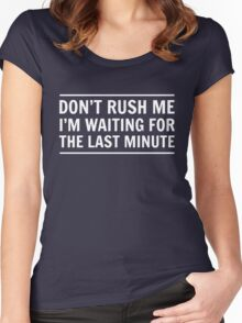 Don't rush me I'm waiting for the last minute Women's Fitted Scoop T-Shirt