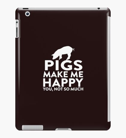 Pigs Make Me Happy Not You iPad Case/Skin