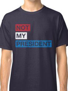 Not My President Trump Classic T-Shirt