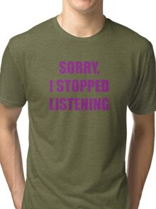 Sorry, I Stopped Listening Tri-blend T-Shirt