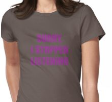 Sorry, I Stopped Listening Womens Fitted T-Shirt
