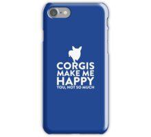 Corgis Make Me Happy Not You iPhone Case/Skin